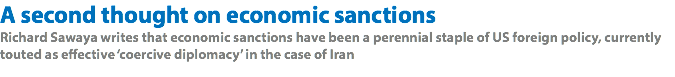 A second thought on economic sanctions Richard Sawaya writes that economic sanctions have been a perennial staple of US foreign policy, currently touted as effective 'coercive diplomacy' in the case of Iran
