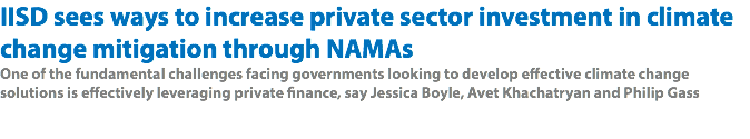 IISD sees ways to increase private sector investment in climate change mitigation through NAMAs One of the fundamental challenges facing governments looking to develop effective climate change solutions is effectively leveraging private finance, say Jessica Boyle, Avet Khachatryan and Philip Gass